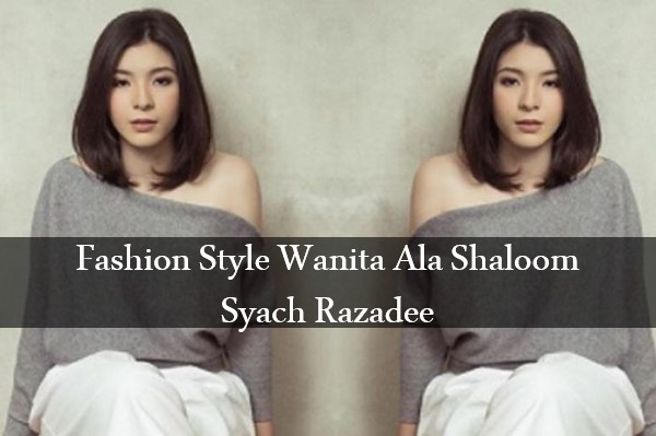 Fashion Style Wanita Ala Shaloom Syach Razadee Yang Sudah Beranjak Dewasa