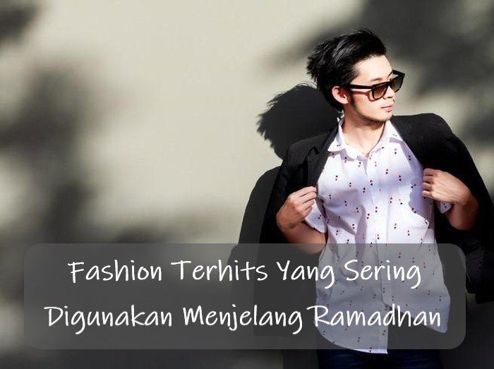 Fashion Terhits Yang Sering Digunakan Menjelang Ramadhan