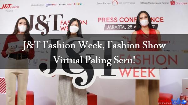 J&T Fashion Week, Fashion Show Virtual Paling Seru!